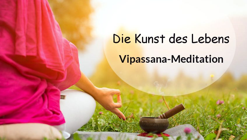 Vipassana Meditation – für mehr Achtsamkeit & ein von Leid befreites Leben
