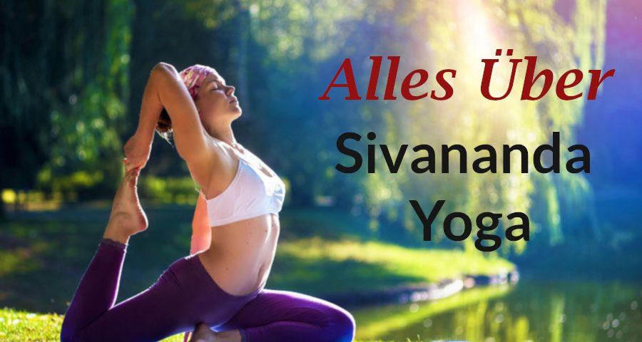 Sivananda Yoga – ein sanfter, ganzheitlicher & anfängerfreundlicher Yogastil