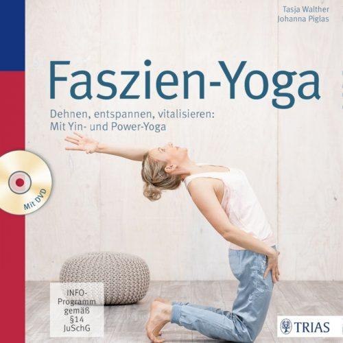 Faszien-Yoga - Dehnen, entspannen, vitalisieren - Mit Yin- und Power-Yoga